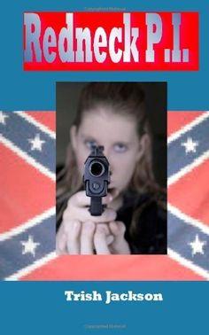 Redneck P.I. by Trish Jackson, http://www.amazon.com/gp/product/1461036585/ref=cm_sw_r_pi_alp_QP2Aqb1X45WBS