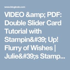 VIDEO & PDF: Double Slider Card Tutorial with Stampin' Up! Flurry of Wishes | Julie's Stamping Spot | Bloglovin'
