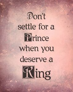 Don't Settle for a Prince Need to remind myself of this
