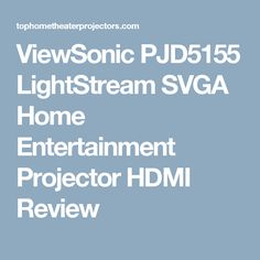 ViewSonic PJD5155 LightStream SVGA Home Entertainment Projector HDMI Review