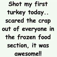 Shot my first turkey today thanksgiving happy thanksgiving thanksgiving quotes thanksgiving comments thanksgiving quote thanksgiving humor funny thanksgiving quotes Lol, Haha Funny, Funny Stuff, Funny Things, Funny Shit, Random Stuff, Redneck Humor, Funny Quotes, Funny Memes