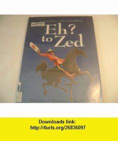 Eh? to Zed A Canadian Abecedarium (9780613849968) Kevin Major, Alan Daniel , ISBN-10: 0613849965  , ISBN-13: 978-0613849968 ,  , tutorials , pdf , ebook , torrent , downloads , rapidshare , filesonic , hotfile , megaupload , fileserve