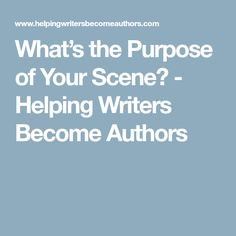 What's the Purpose of Your Scene? - Helping Writers Become Authors