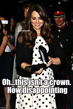 That's the only proper gift for a Royal