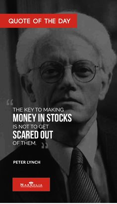 """Quote  of The Day                             """"The key to making money in stocks is not to get scared out of them.""""  Peter Lynch"""