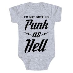 "I'm Not Cute I'm Punk as Hell - Show that your baby is bad to the bone with this funny punk rock baby suit. This hard rocking design features the phrase ""I'm Not Cute I'm Punk as Hell."""