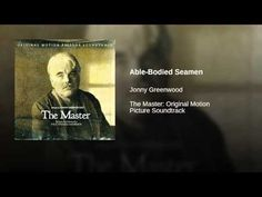 Provided to YouTube by Warner Music Group Able-Bodied Seamen · Jonny Greenwood The Master: Original Motion Picture Soundtrack ℗ 2012 Nonesuch Records Inc., a...