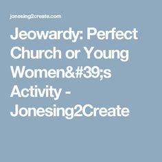 Jeowardy: Perfect Church or Young Women's Activity - Jonesing2Create