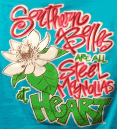 Southern Belles are all steel magnolias at heart.       Southern Belle Original T Shirts and Thong Flip Flops from Southern Belle Store.com
