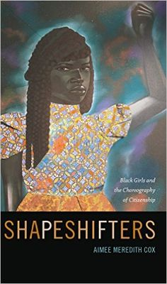 Shapeshifters: Black Girls and the Choreography of Citizenship - Kindle edition by Aimee Meredith Cox. Politics & Social Sciences Kindle eBooks @ Amazon.com.