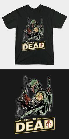 d8091b5b0ec Boba Fett No Good To Me Dead T Shirt