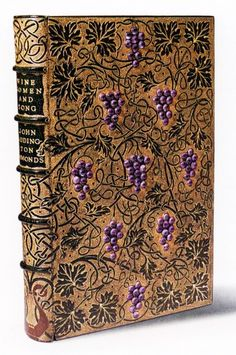 For the love of Books... Wine, women, and song; mediaeval Latin students' songs first translated into English verse, by John Addington Symonds, Chatto Windus, 1884. Binding by Sangorski Sutcliffe of London.