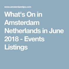 What's On in Amsterdam Netherlands in June 2018 - Events Listings