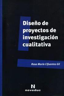 Diseño de proyectos de investigación cualitativa / Rosa María Cifuentes Gil.  H 62 C51