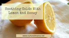 Take care of a cold with soothing honey and healthful lemon - two all-natural recipes to soothe and heal.