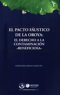 El pacto fáustico de La Oroya : el derecho a la contaminación beneficiosa / Fernando Bravo Alarcón.  HD 9506.P4 B81