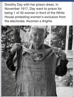 Dorothy Day with her prison dress. On November 1917 Day went to prison for being one of forty women in front of the White House protesting women's exclusion from the electorate. Dorothy Day is one of my heroines. Great Women, Amazing Women, Women In History, World History, Dorothy Day, E Mc2, Trend Fashion, Interesting History, Before Us