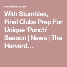With Stumbles, Final Clubs Prep For Unique 'Punch' Season | News | The Harvard…