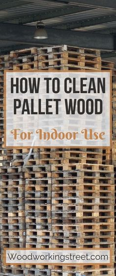 How To Clean Pallet Wood For Indoor Use - Woodworking StreetThanks for this post.This is the pin image for the How To Clean Pallet Wood For Indoor Use post. It shows stacks of pallets in a warehouse. The pallets are a form of re# clean Wooden Pallet Projects, Diy Furniture Projects, Repurposed Wood Projects, Diy Furniture From Pallets, Pallet Bedroom Furniture, Indoor Pallet Furniture, How To Build Pallet Furniture, Diy Furniture Making, Recycled Wood Furniture