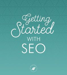 Getting Started with SEO (Search Engine Optimization) - A few simple tips you can start doing today to help your website rankings