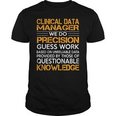 Clinical Data Manager We Do Precision Guess Work Knowledge T- Shirt  Hoodie Data Manager
