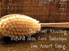 Dry Brushing: The Most Amazing Natural Skin Care Technique You Aren't Using