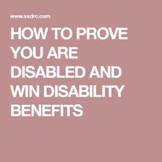 HOW TO PROVE YOU ARE DISABLED AND WIN DISABILITY BENEFITS