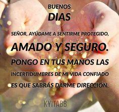 Señor, Ayúdame a sentirme protegido, amado y seguro. Pongo en tus manos las incertidumbres de mi vida confiado es que sabrás darme dirección.#Gracias #Señor #BuenosDias #Amen