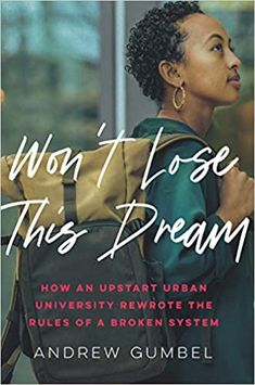 Won't Lose This Dream: How an Upstart Urban University Rewrote the Rules of a Broken System: Gumbel, Andrew: 9781620974704: Amazon.com: Books