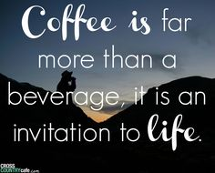 Coffee is an invitation to life everyday!...:)