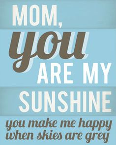 Mom, You Are My Sunshine You Make Me Happy When Skies Are Grey #mom #mothersday