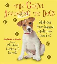 The Gospel According to Dogs by Robert L. Short - Bestselling author of The Gospel According to Peanuts Robert Short reveals what man's best friend can teach us about life. (Bilbary Town Library: Good for Readers, Good for Libraries)