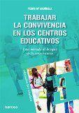 Trabajar la convivencia en los centros educativos : una mirada al bosque de la convivencia / Pedro Mª Uruñuela