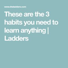 These are the 3 habits you need to learn anything | Ladders