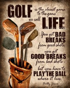 Golf is the closest game to the game we call life...