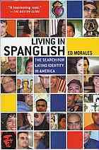 Living in Spanglish : the search for Latino identity in America @305.868 M79 2002