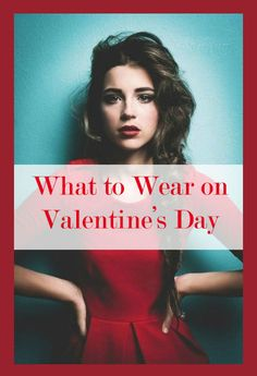What to Wear on Valentine's Day Great Tips<3 + get a discount on all of these styles!!!