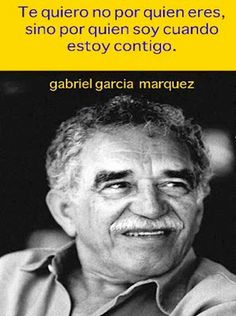 Gabriel Garcia Marquez. Love that this is a popular quote in English that originated from the Spanish language. :)