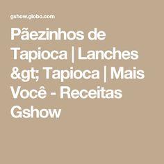 Pãezinhos de Tapioca | Lanches > Tapioca | Mais Você - Receitas Gshow
