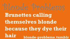 """Omw I hate this and their all like sorry blonde moment and it's like idiot your naturally brunette how is this a """"blonde moment"""".this comment is to funny and true, dumb fake blondes . Brown Hair Natural Blonde Highlights, Blonde Hair Types, Blonde Quotes, Dumb Blonde Jokes, Favorite Quotes, Best Quotes, Blonde Moments, Worst Names, Natural Blondes"""