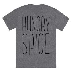 """Hungry Spice - So I'll tell you what I want what I really, really want! It's a taco. Show that you and your squad are modern day spice girls with these cute, funny parody shirts. This tee features the phrase """"Hungry Spice"""" in a thin black font."""