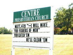 """I'll make you Fishers of men"", You catch 'em, He'll clean 'em - Matt. 4:19 - church sign"