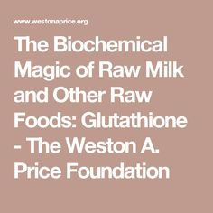 The Biochemical Magic of Raw Milk and Other Raw Foods: Glutathione - The Weston A. Price Foundation