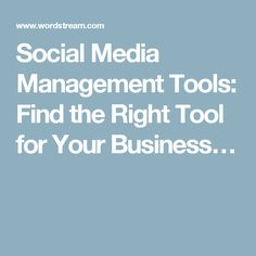 Social Media Management Tools: Find the Right Tool for Your Business…