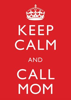 Keep Calm and Call Mom by Lianna May Design, via Flickr  Mom always knows what to do