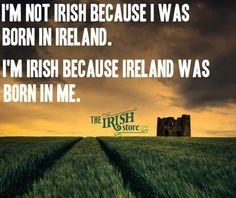 Je ne suis pas née irlandaise, mais l'Irlande est née en moi.. Je me sens irlandaise