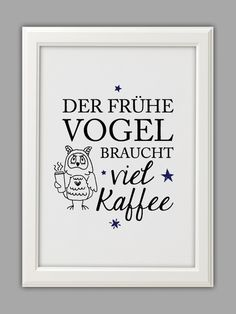 """DER FRÜHE VOGEL braucht viel Kaffee"" - am besten aus frisch gemahlenen ""THE EARLY BIRD needs a lot of coffee"" - preferably from freshly ground Words Quotes, Sayings, German Quotes, Life Rules, Coffee Quotes, True Words, Slogan, Decir No, Hand Lettering"
