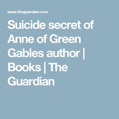 Suicide secret of Anne of Green Gables author | Books | The Guardian