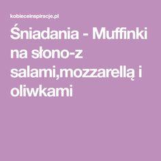 Śniadania - Muffinki na słono-z salami,mozzarellą i oliwkami Mozzarella, Menu, Menu Board Design