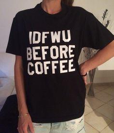 IDFWU before Coffee Tshirt black Fashion funny slogan womens girls sassy  cute top morning 6e8dce362